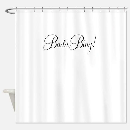 BADA BING Shower Curtain