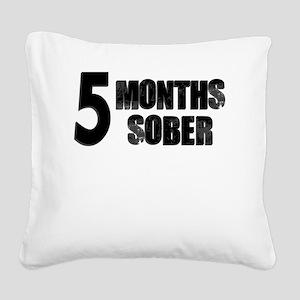 5 Months Sober Square Canvas Pillow