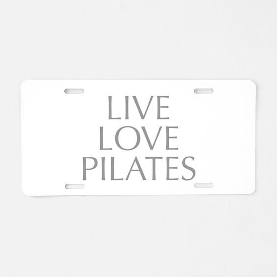 LIVE-LOVE-pilates-OPT-GRAY Aluminum License Plate