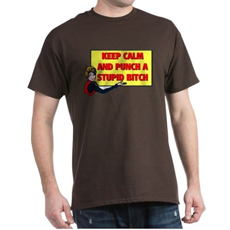 KEEP CALM AND PUNCH A STUPID BITCH Dark T-Shirt