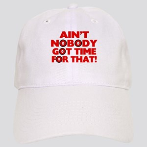 Ain't Nobody Got Time For That Funny Cap