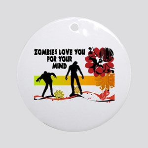 Zombies Love You For Your Mind Ornament (Round)
