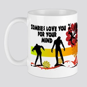 Zombies Love You For Your Mind Mug