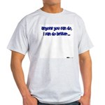 Anyone You Can Do, I Can Do B Ash Grey T-Shirt