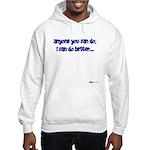 Anyone You Can Do, I Can Do B Hooded Sweatshirt