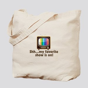 Shh My Favorite Show Is On Television Tote Bag