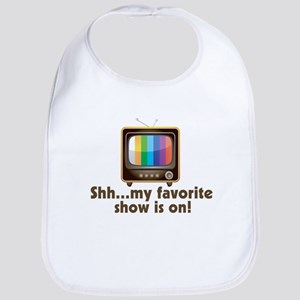 Shh My Favorite Show Is On Television Bib