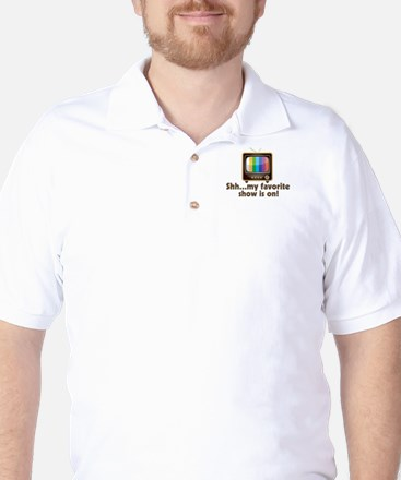 Shh My Favorite Show Is On Television Golf Shirt