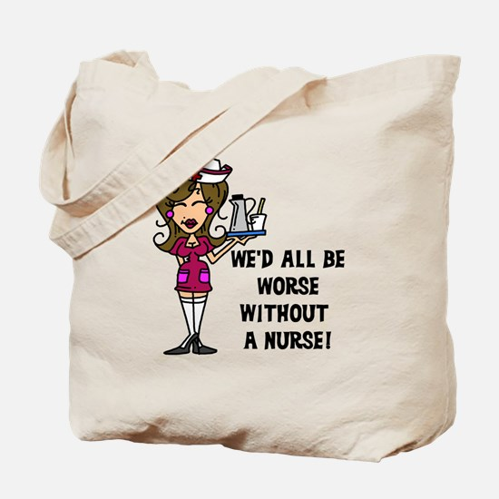 Worse Without a Nurse Tote Bag