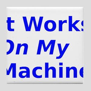It Works On My Machine Tile Coaster