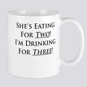 Shes eating for two im drinking for three Mug