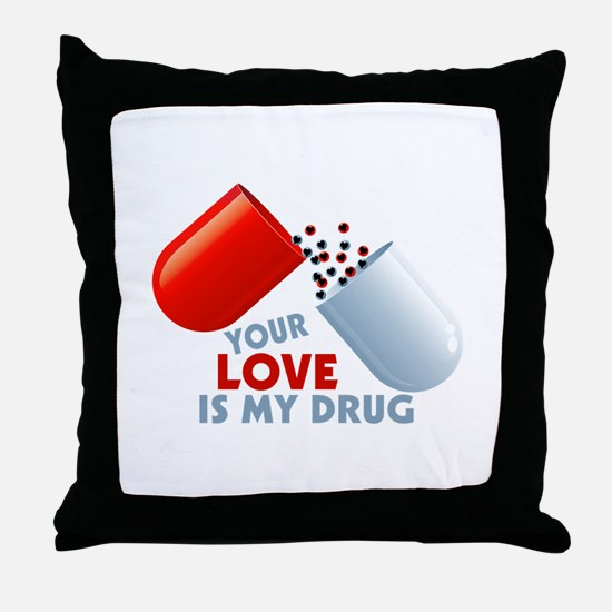 Your Love Is My Drug Hearts In Pill Throw Pillow