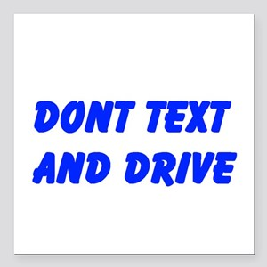 """Dont Text and Drive Square Car Magnet 3"""" x 3"""""""
