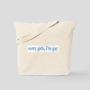 Sorry Girls I'm Gay Tote Bag