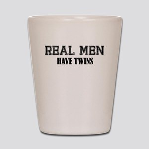 REAL MEN HAVE TWINS Shot Glass