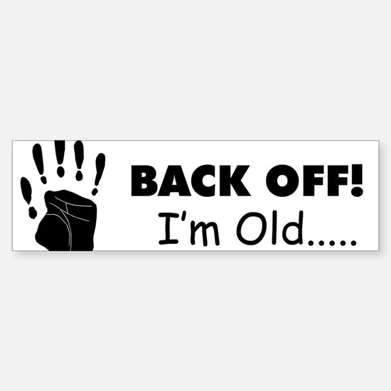 back off I'm old Bumper Bumper Bumper Sticker