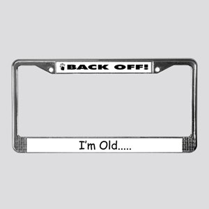 back off I'm old License Plate Frame