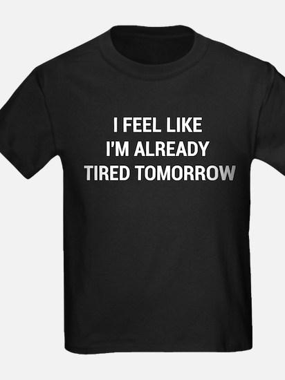 I Feel Like Im Already Tired Tomorrow T-Shirt