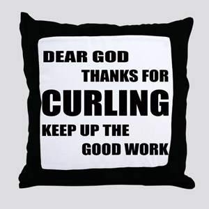 Dear god thanks for Curling Keep up t Throw Pillow