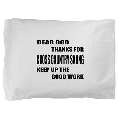 Dear god thanks for Cross Country Skii Pillow Sham