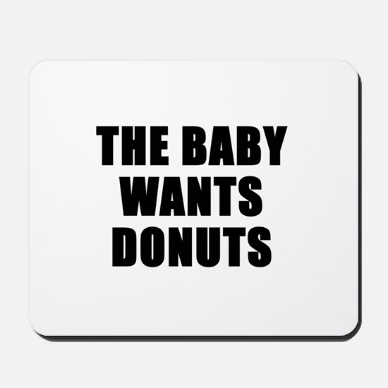 The baby wants donuts Mousepad