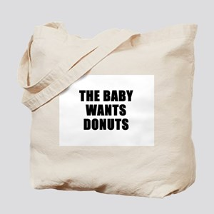 The baby wants donuts Tote Bag