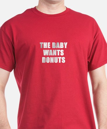 The baby wants donuts T-Shirt