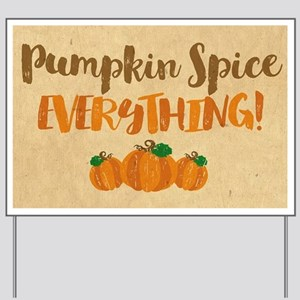 Pumpkin Spice EVERYTHING Yard Sign