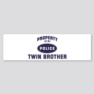 Police Property: TWIN BROTHER Bumper Sticker