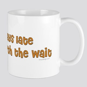 Always Late But Worth The Wait Mug