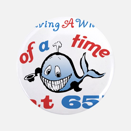 """65th Birthday Humor (Whale) 3.5"""" Button"""