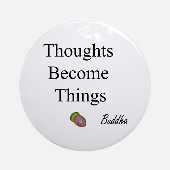 Thoughts Become Things Ornament (Round)