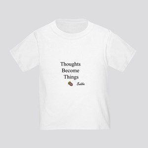 Thoughts Become Things Toddler T-Shirt