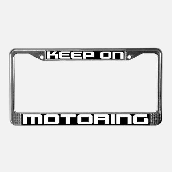 Keep On MotoringLicense Plate Frame