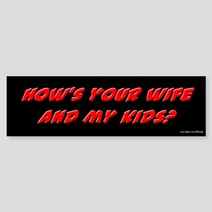 Your Wife and My Kids Bumper Sticker