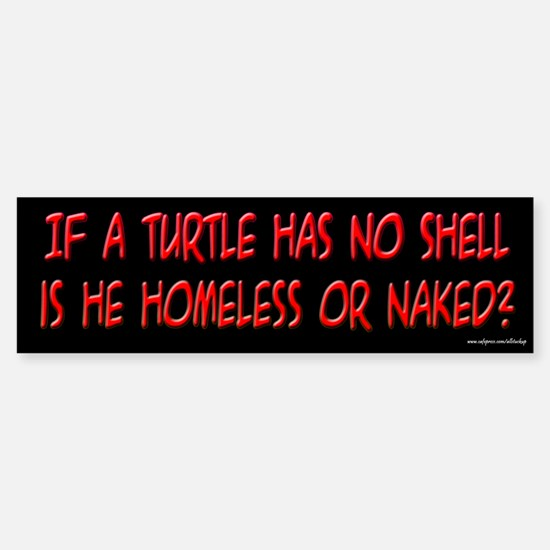 If a Turtle Has No Shell Bumper Bumper Bumper Sticker