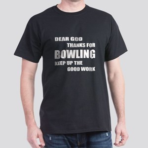 Dear god thanks for Bowling Keep up t Dark T-Shirt