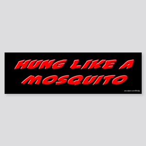 Hung Like a Mosquito Bumper Sticker