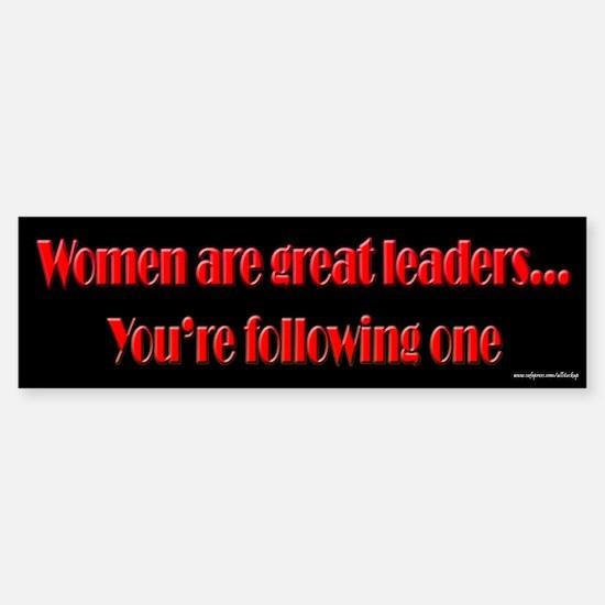 Women Are Great Leaders Bumper Bumper Bumper Sticker