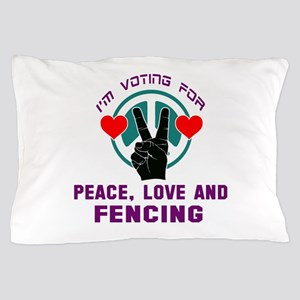 I am voting for Peace, Love and Fencin Pillow Case