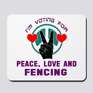I am voting for Peace, Love and Fencing Mousepad