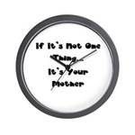 Not One Thing - Your Mother Wall Clock