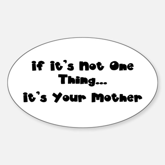 Not One Thing - Your Mother Oval Decal