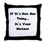 Not One Thing - Your Mother Throw Pillow