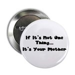 """Not One Thing - Your Mother 2.25"""" Button (10"""