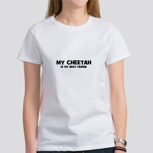 My CHEETAH is my Best Friend Women's T-Shirt