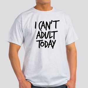 I Can't Adult Today Light T-Shirt