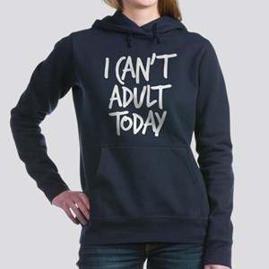 I Can't Adult Today Women's Hooded Sweatshirt