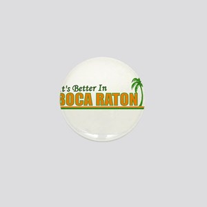It's Better in Boca Raton, Fl Mini Button