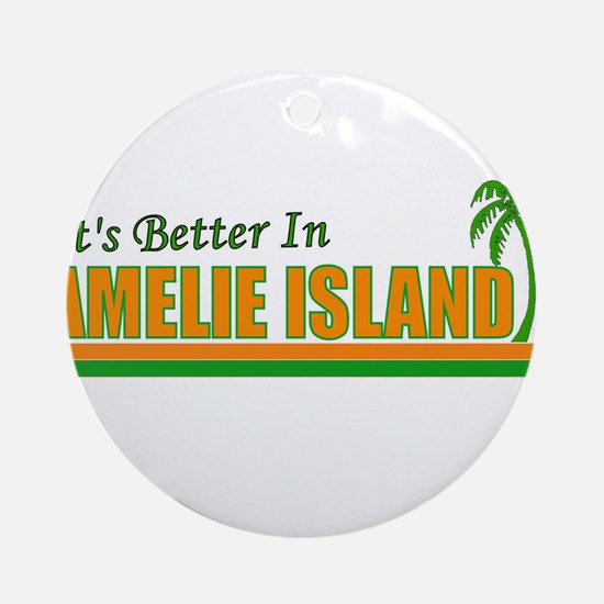 It's Better in Amelie Island, Ornament (Round)